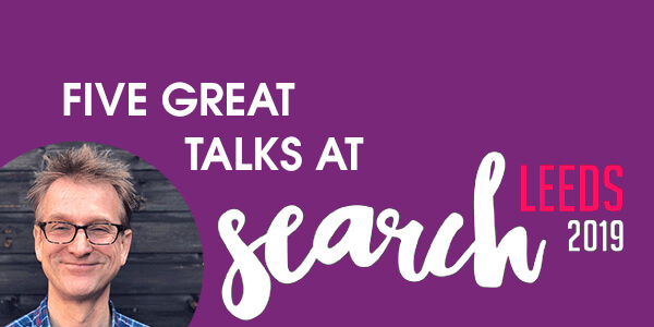five great talks at search leeds 2019
