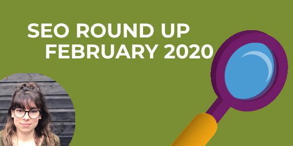 SEO round up, February 2020