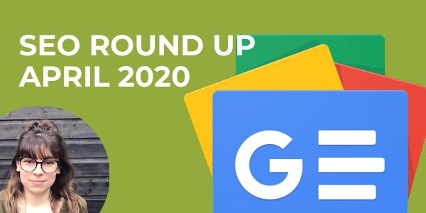 SEO Round Up, April 2020