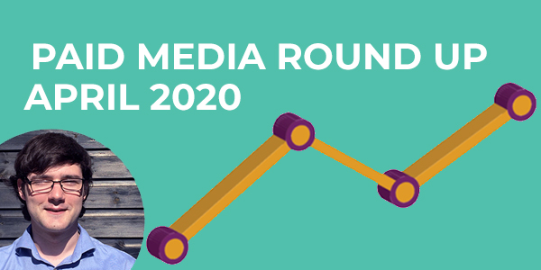 Paid Media Round Up, April 2020