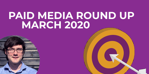 Paid Media round up, March 2020