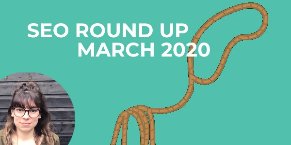 SEO round up March 2020