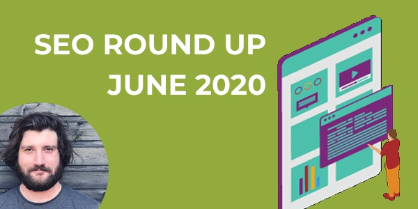 SEO Round Up, June 2020