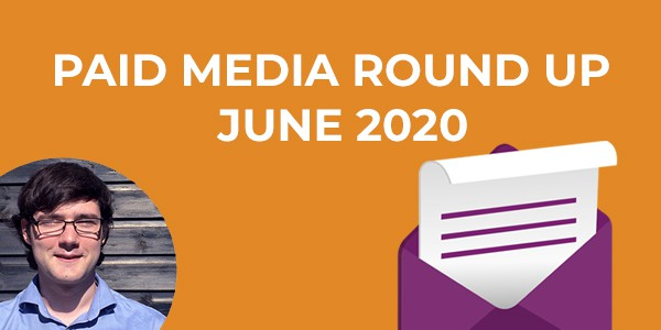 Paid Media Round Up, June 2020