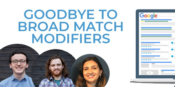 Goodbye to Broad Match Modifiers